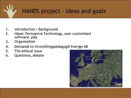1.Introduction + Background 2.Ideas: Persuasive Technology, user customised software, pda 3.Organisation 4.Demands to Utvecklingspedagogik Sverige AB 5.The.