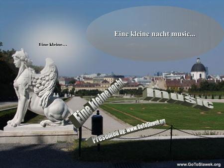 Eine kleine… Eine kleine nacht music... When I dream, it is about the earth and the land covered by forests.