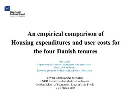 An empirical comparison of Housing expenditures and user costs for the four Danish tenures Jens Lunde Department of Finance, Copenhagen Business School.