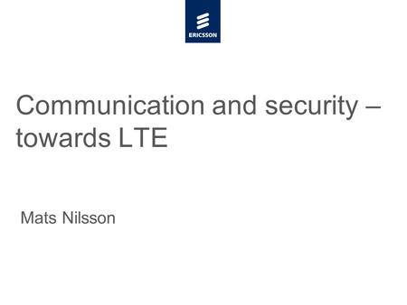 Slide title minimum 48 pt Slide subtitle minimum 30 pt Communication and security – towards LTE Mats Nilsson.