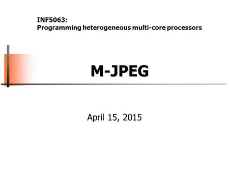 M-JPEG M-JPEG April 15, 2015 INF5063: Programming heterogeneous multi-core processors.