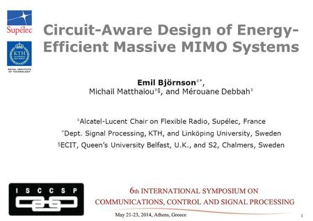 Circuit-Aware Design of Energy- Efficient Massive MIMO Systems Emil Björnson ‡*, Michail Matthaiou ‡§, and Mérouane Debbah ‡ ‡ Alcatel-Lucent Chair on.
