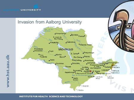 INSTITUTE FOR HEALTH SCIENCE AND TECHNOLOGY www.hst.aau.dk Invasion from Aalborg University.