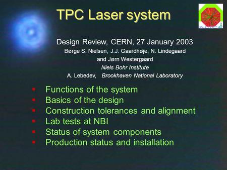 Laser Design Review, CERN, 27 Jan 2003Børge Svane Nielsen, NBI1 TPC Laser system  Functions of the system  Basics of the design  Construction tolerances.