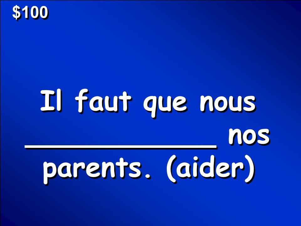 © Mark E. Damon - All Rights Reserved $100 Il faut que nous ___________ nos parents. (aider)