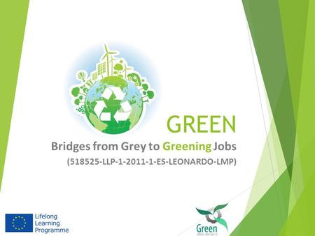 GREEN Bridges from Grey to Greening Jobs (518525-LLP-1-2011-1-ES-LEONARDO-LMP)