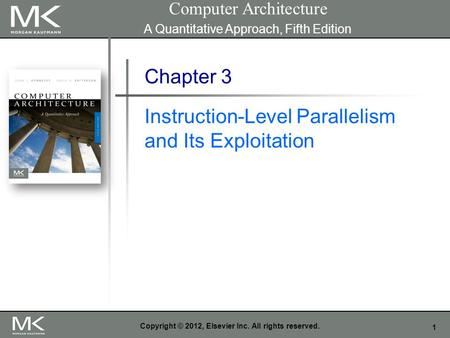 1 Copyright © 2012, Elsevier Inc. All rights reserved. Chapter 3 Instruction-Level Parallelism and Its Exploitation Computer Architecture A Quantitative.
