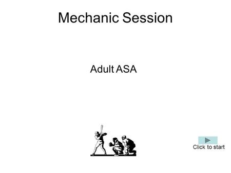 Mechanic Session Adult ASA Click to start. Points of Emphasis Plate Umpire Responsibility Fair / Foul calls Catch / No-catch calls Strike / Balls Base.