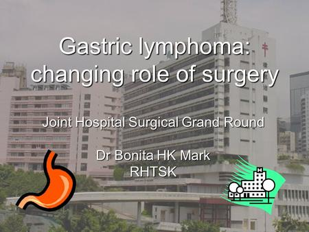 Gastric lymphoma: changing role of surgery