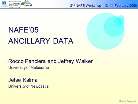 2 nd NAFE Workshop 13–14 February 2006 g Rocco Panciera NAFE'05 ANCILLARY DATA Rocco Panciera and Jeffrey Walker University of Melbourne Jetse Kalma University.