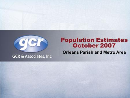 Population Estimates October 2007 Orleans Parish and Metro Area.