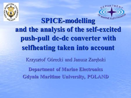 SPICE-modelling and the analysis of the self-excited push-pull dc-dc converter with selfheating taken into account Krzysztof Górecki and Janusz Zarębski.