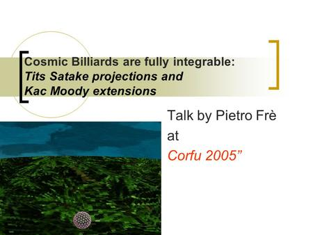 Cosmic Billiards are fully integrable: Tits Satake projections and Kac Moody extensions Talk by Pietro Frè at Corfu 2005""