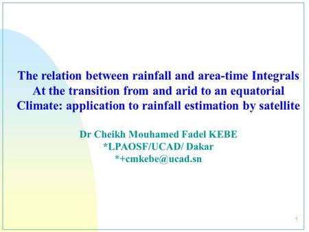 1 The relation between rainfall and area-time Integrals At the transition from and arid to an equatorial Climate: application to rainfall estimation by.
