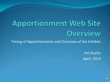Timing of Apportionments and Overview of the Exhibits Jim Austin April, 2014.