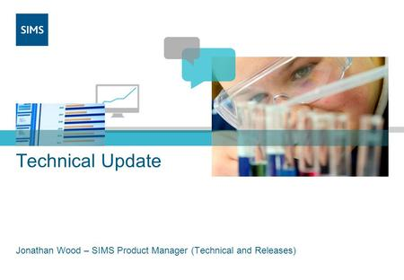 Technical Update Jonathan Wood – SIMS Product Manager (Technical and Releases)