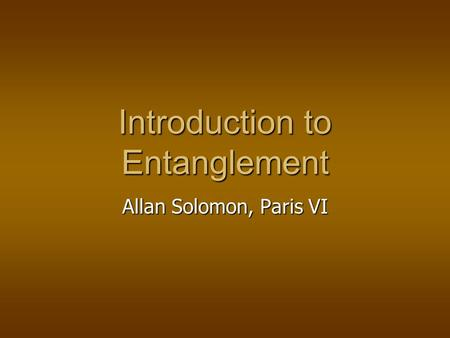Introduction to Entanglement Allan Solomon, Paris VI.