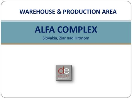 WAREHOUSE & PRODUCTION AREA ALFA COMPLEX Slovakia, Ziar nad Hronom.
