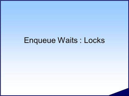 Enqueue Waits : Locks. #.2 Copyright 2006 Kyle Hailey Wait Tree - Locks Waits Disk I/O Library Cache Enqueue Undo TX 6 Row Lock TX 4 ITL Lock HW Lock.