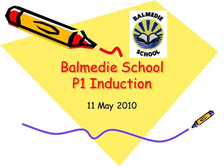 Balmedie School P1 Induction 11 May 2010. Welcome Head Teacher – Mr McGowan Depute Head Teachers – Mrs Conner, Mrs McGunnigle, Miss Duffus. School roll.