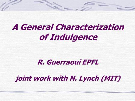 A General Characterization of Indulgence R. Guerraoui EPFL joint work with N. Lynch (MIT)