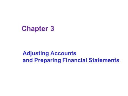 Chapter 3 Adjusting Accounts and Preparing Financial Statements.