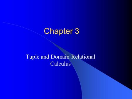 Chapter 3 Tuple and Domain Relational Calculus. Tuple Relational Calculus.