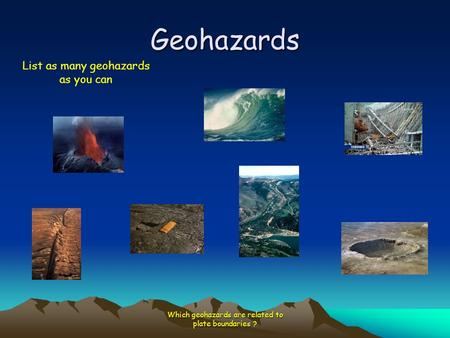 Geohazards List as many geohazards as you can