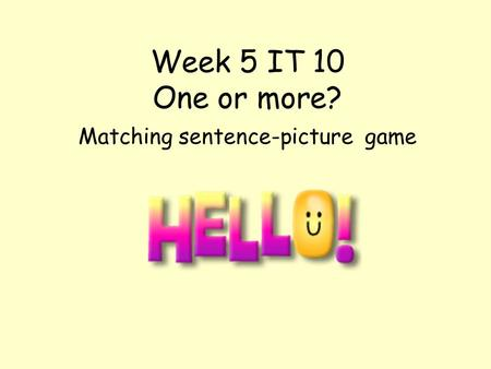 Week 5 IT 10 One or more? Matching sentence-picture game.
