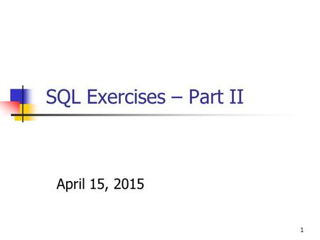 SQL Exercises – Part II April 11, 2017.