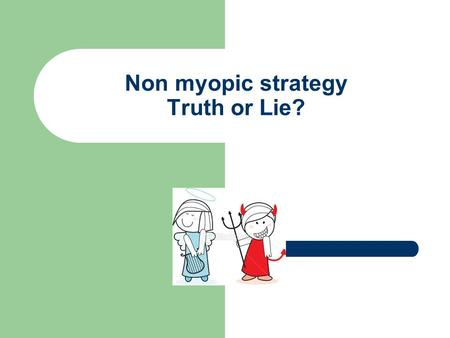 Non myopic strategy Truth or Lie?. Scoring Rules One important feature of market scoring rules is that they are myopic strategy proof. That means that.