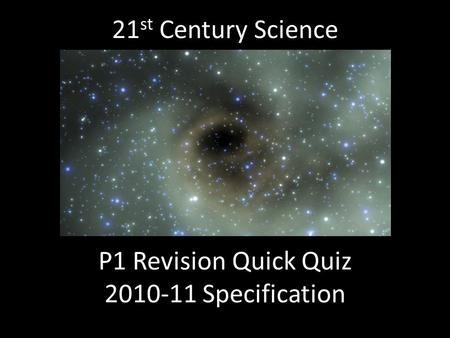 21 st Century Science P1 Revision Quick Quiz 2010-11 Specification.