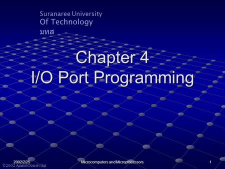 Suranaree University Of Technology มทส  2002 Anant Oonsivilai 2002/2/25 Microcomputers and Microprocessors 1 Chapter 4 I/O Port Programming.
