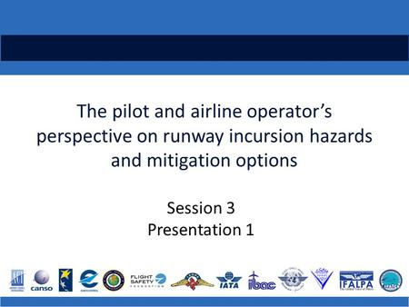 The pilot and airline operator's perspective on runway incursion hazards and mitigation options Session 3 Presentation 1.