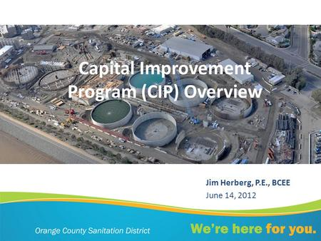 Capital Improvement Program (CIP) Overview Jim Herberg, P.E., BCEE June 14, 2012.