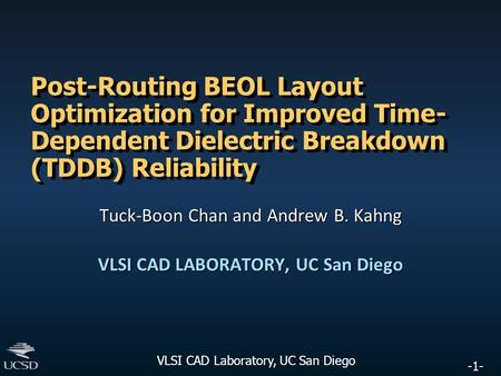 -1- VLSI CAD Laboratory, UC San Diego Post-Routing BEOL Layout Optimization for Improved Time- Dependent Dielectric Breakdown (TDDB) Reliability Tuck-Boon.