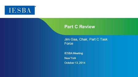 Page 1 | Proprietary and Copyrighted Information Part C Review Jim Gaa, Chair, Part C Task Force IESBA Meeting New York October 13, 2014.