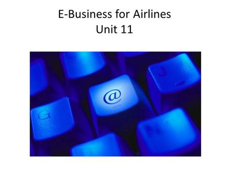 E-Business for Airlines Unit 11. Part A P1 – P2 – M1 – D1 Types of e-business Current e-technology used by airlines Impacts of e-business on airlines.