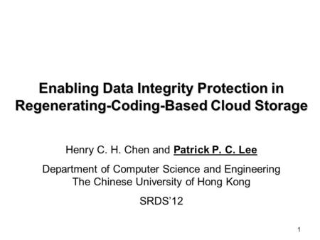 Enabling Data Integrity Protection in Regenerating-Coding-Based Cloud Storage Henry C. H. Chen and Patrick P. C. Lee Department of Computer Science and.