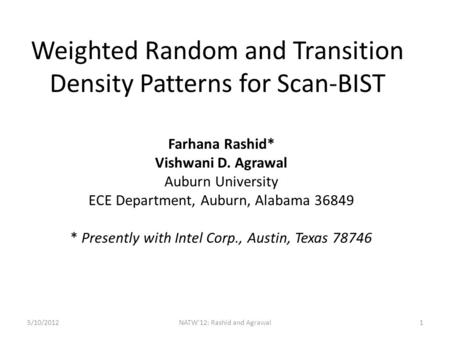 Weighted Random and Transition Density Patterns for Scan-BIST Farhana Rashid* Vishwani D. Agrawal Auburn University ECE Department, Auburn, Alabama 36849.