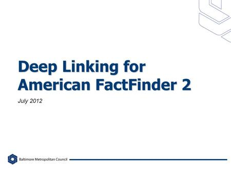 Deep Linking for American FactFinder 2 July 2012.