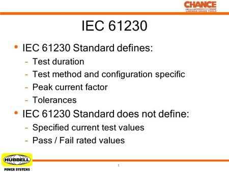 IEC 61230 IEC 61230 Standard defines: –Test duration –Test method and configuration specific –Peak current factor –Tolerances IEC 61230 Standard does not.