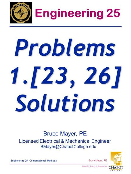 ENGR-25_Prob_9_3_Solution.ppt 1 Bruce Mayer, PE Engineering-25: Computational Methods Bruce Mayer, PE Licensed Electrical & Mechanical Engineer