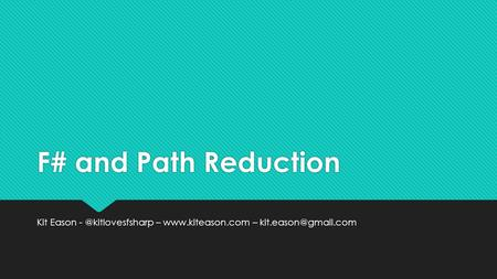 F# and Path Reduction Kit Eason –  –