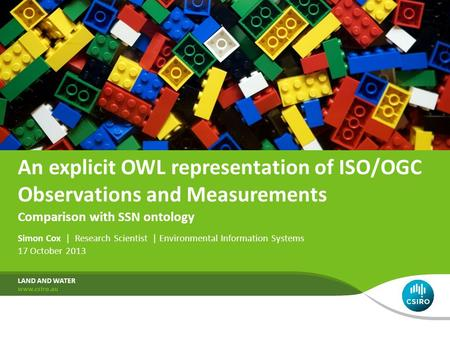 An explicit OWL representation of ISO/OGC Observations and Measurements Simon Cox | Research Scientist | Environmental Information Systems 17 October 2013.