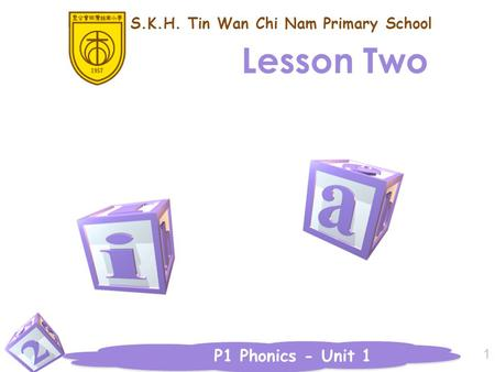P1 Phonics - Unit 1 1 Lesson Two S.K.H. Tin Wan Chi Nam Primary School.