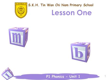 P1 Phonics - Unit 1 Lesson One 1 S.K.H. Tin Wan Chi Nam Primary School.