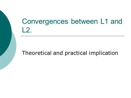 Convergences between L1 and L2. Theoretical and practical implication.