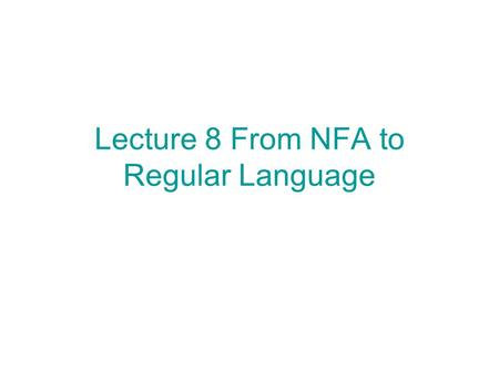 Lecture 8 From NFA to Regular Language. Induction on k= # of states other than initial and final states K=0 a a* b a c d c*a(d+bc*a)*