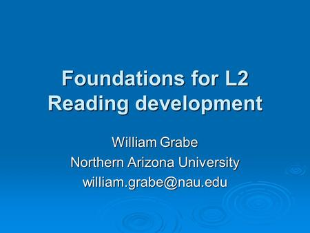 Foundations for L2 Reading development William Grabe Northern Arizona University